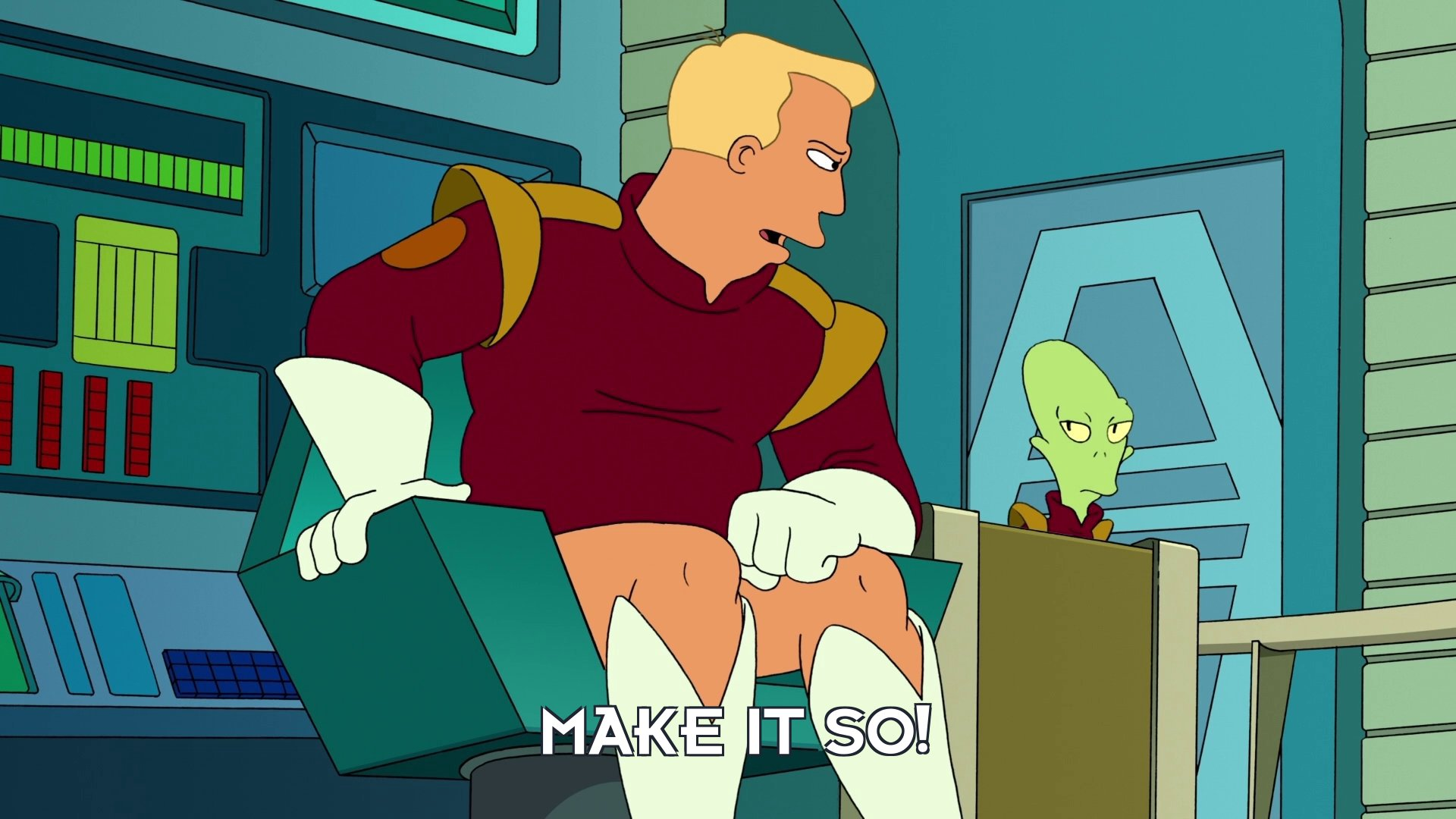 Zapp Brannigan: Make it so!