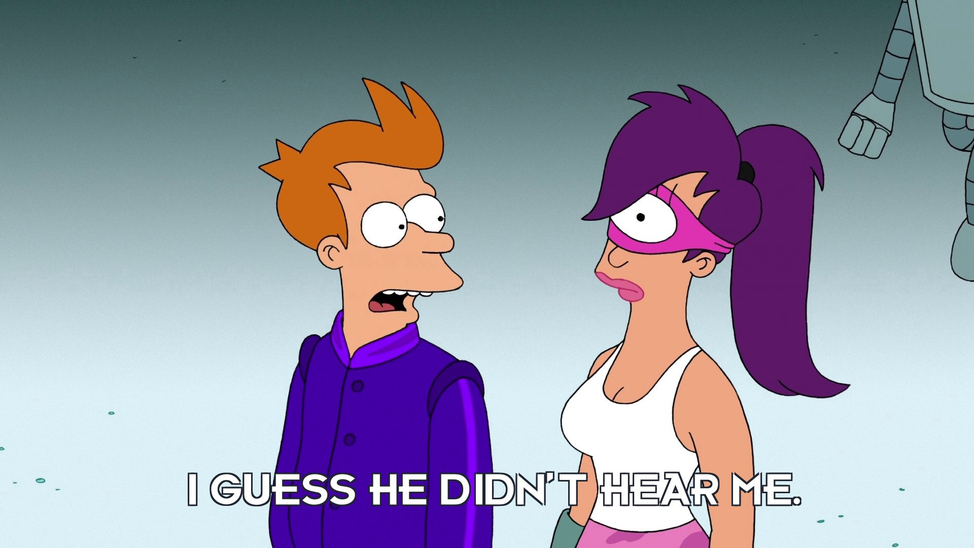 Philip J Fry: I guess he didn't hear me.