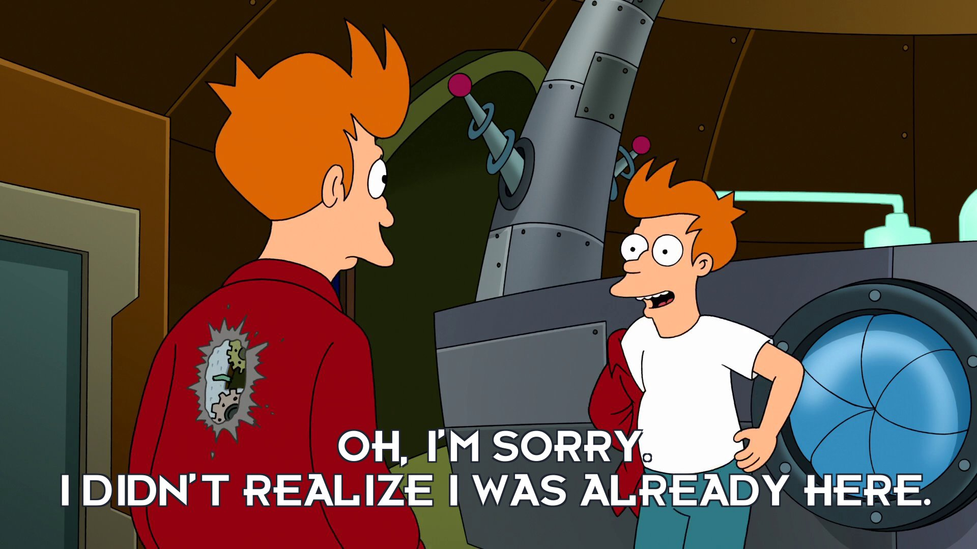 Philip J Fry: Oh, I'm sorry. I didn't realize I was already here.
