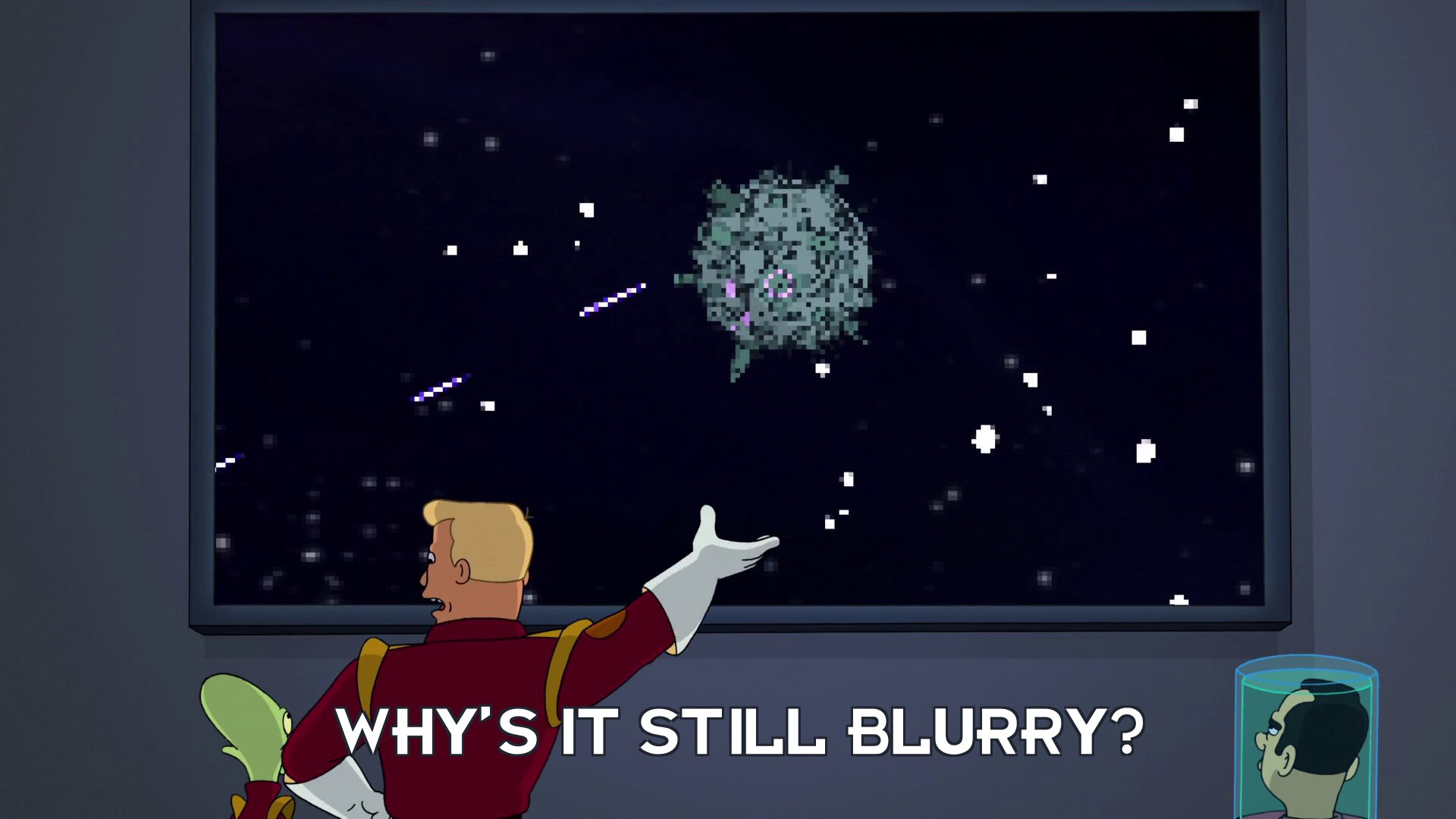 Zapp Brannigan: Why's it still blurry?
