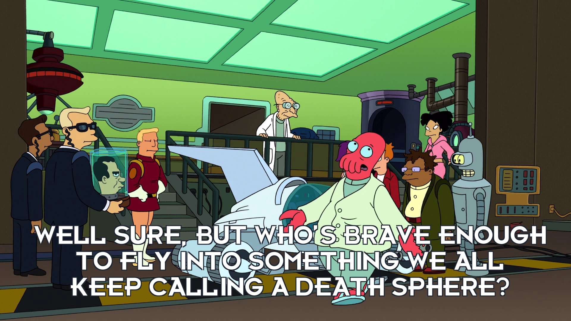 Dr John A Zoidberg: Well sure, but who's brave enough to fly into something we all keep calling a death sphere?
