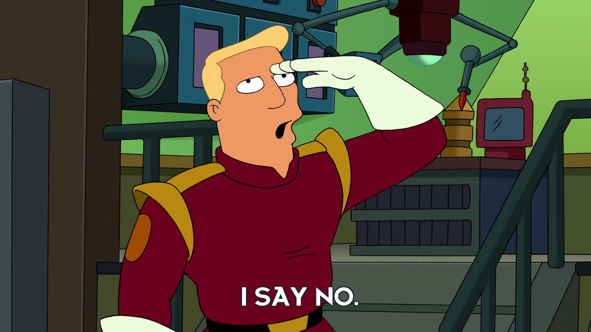 Zapp Brannigan: I say no.