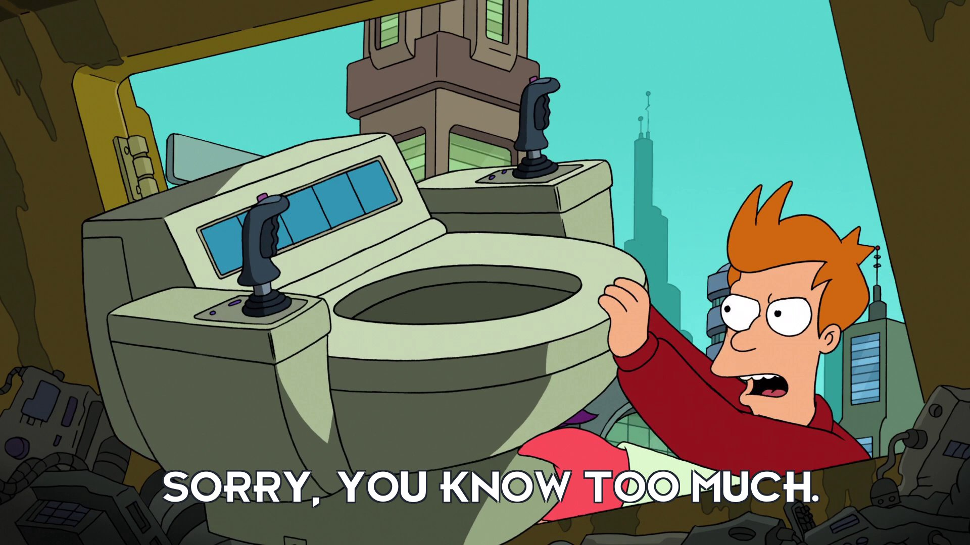 Philip J Fry: Sorry, you know too much.