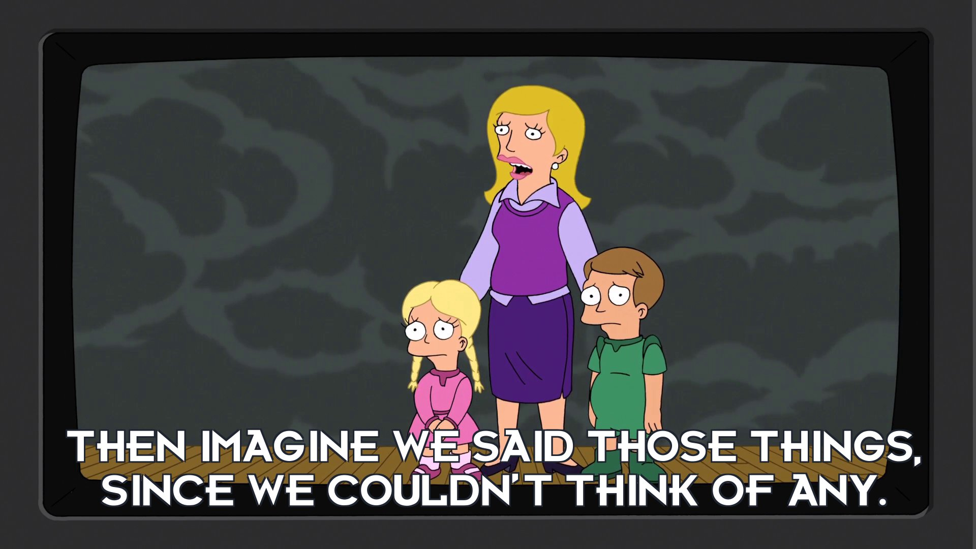 Actor: Then imagine we said those things, since we couldn't think of any.