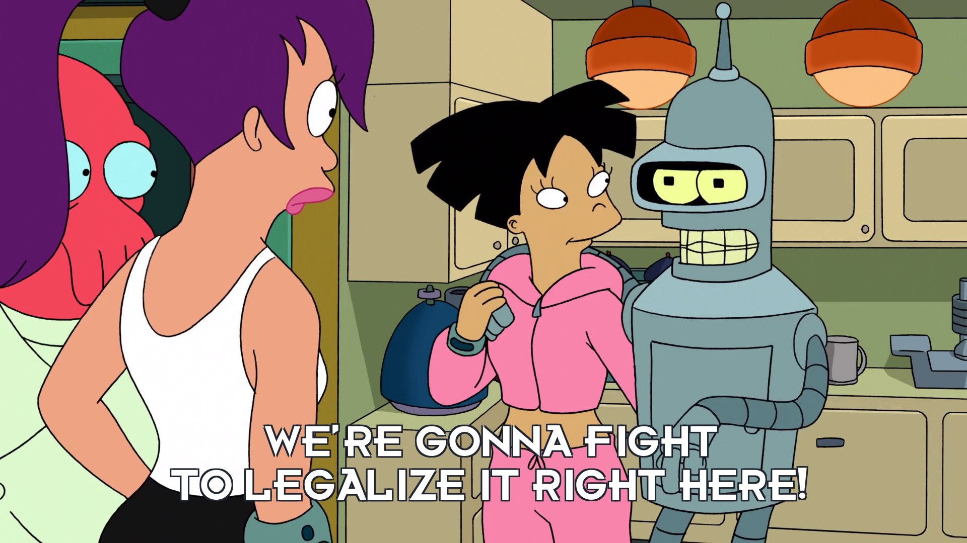 Bender Bending Rodriguez: We're gonna fight to legalize it right here!