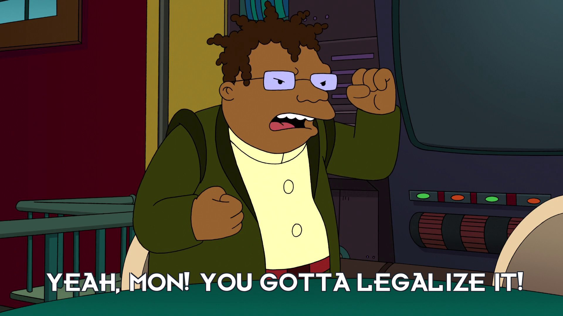 Hermes Conrad: Yeah, mon! You gotta legalize it!