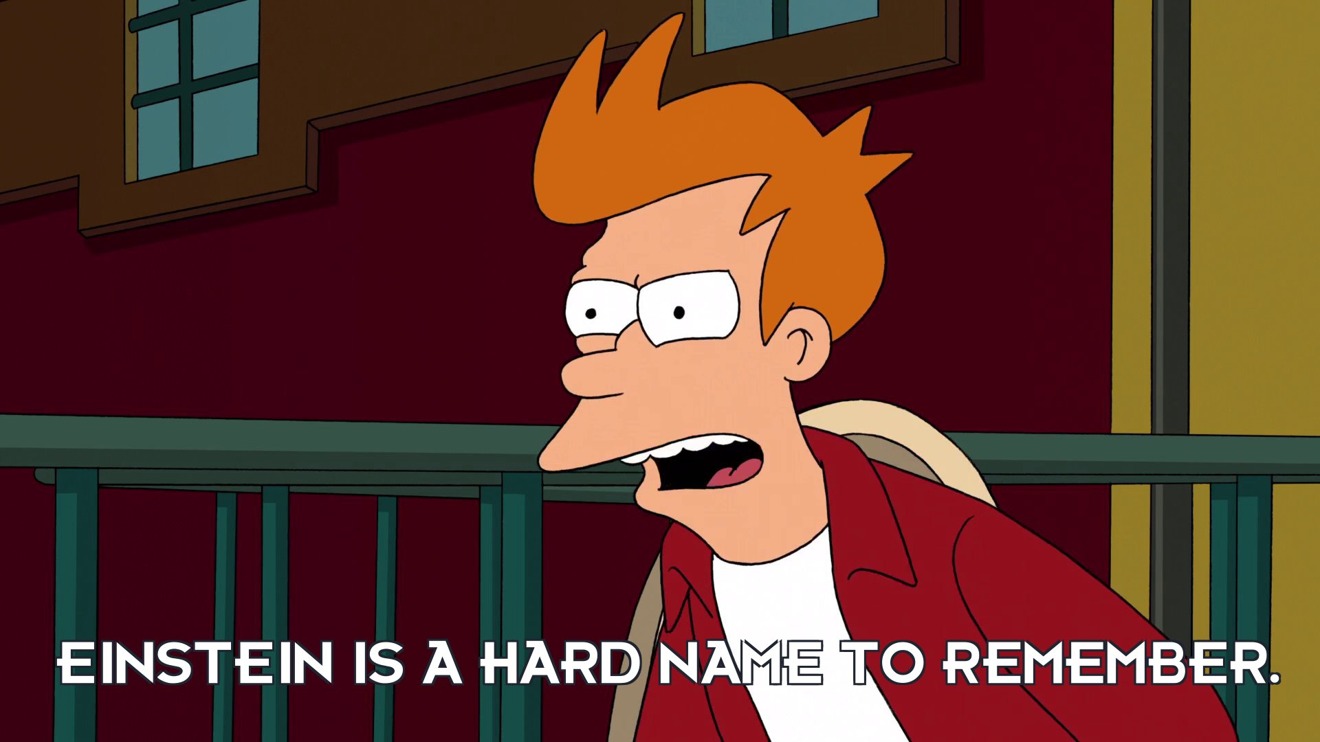 Philip J Fry: Einstein is a hard name to remember.