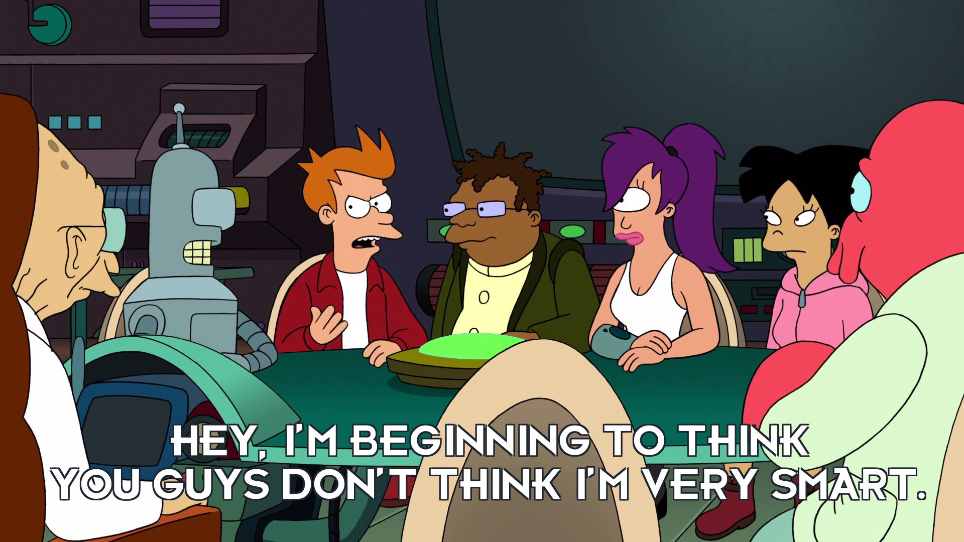 Philip J Fry: Hey, I'm beginning to think you guys don't think I'm very smart.