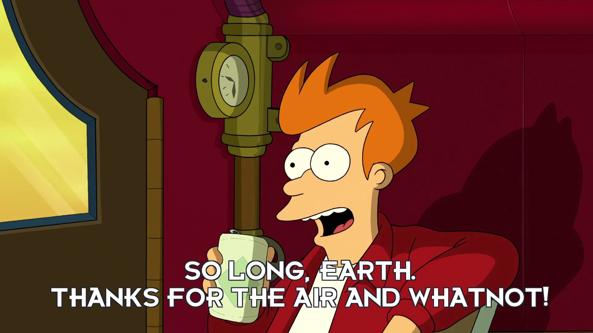Philip J Fry: So long, Earth. Thanks for the air and whatnot!