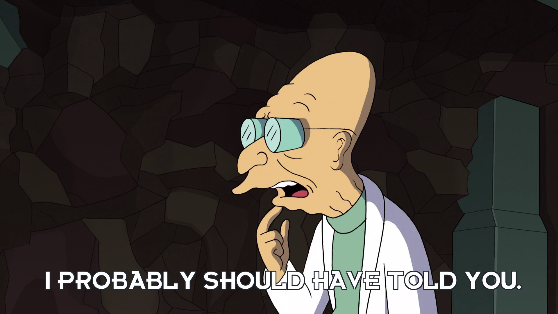 Prof Hubert J Farnsworth: I probably should have told you.