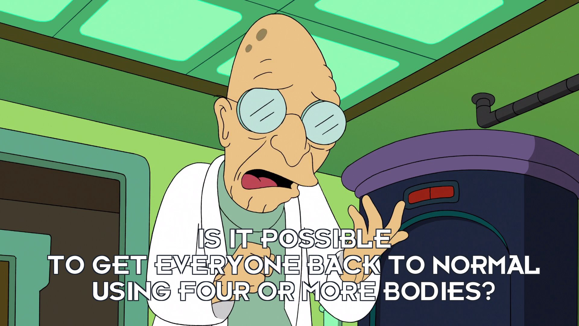 Amy Wong [in Prof Hubert J Farnsworth's body]: Is it possible to get everyone back to normal using four or more bodies?