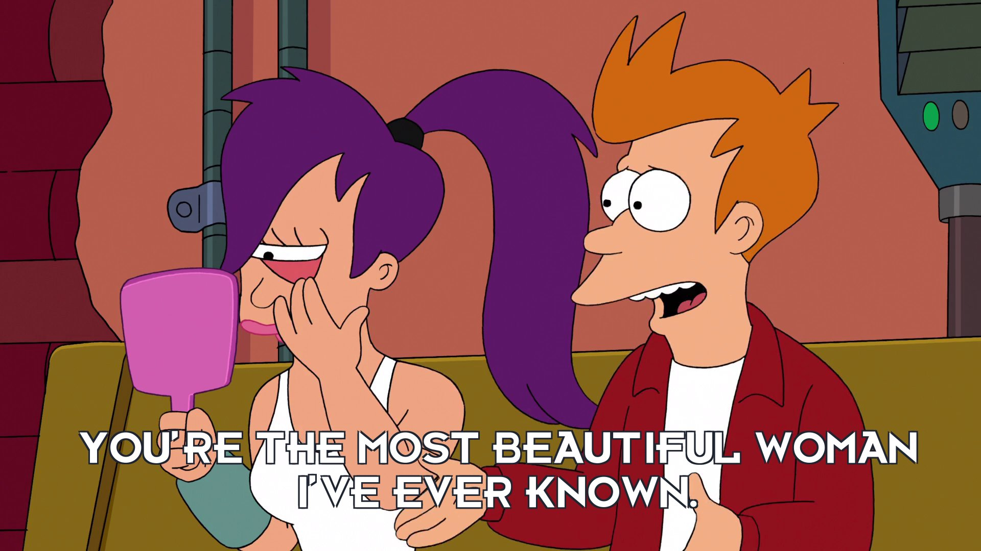 Philip J Fry: You're the most beautiful woman I've ever known.