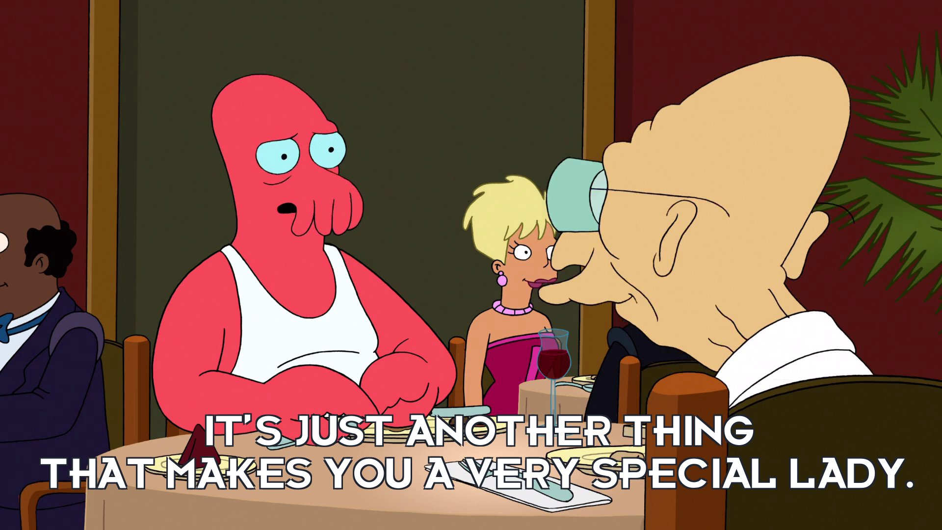 Philip J Fry [in Dr John A Zoidberg's body]: It's just another thing that makes you a very special lady.