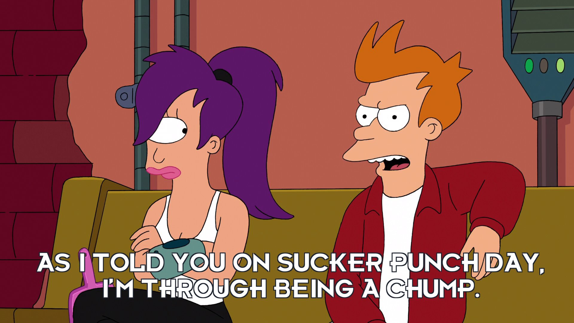 Philip J Fry: As I told you on Sucker Punch Day, I'm through being a chump.