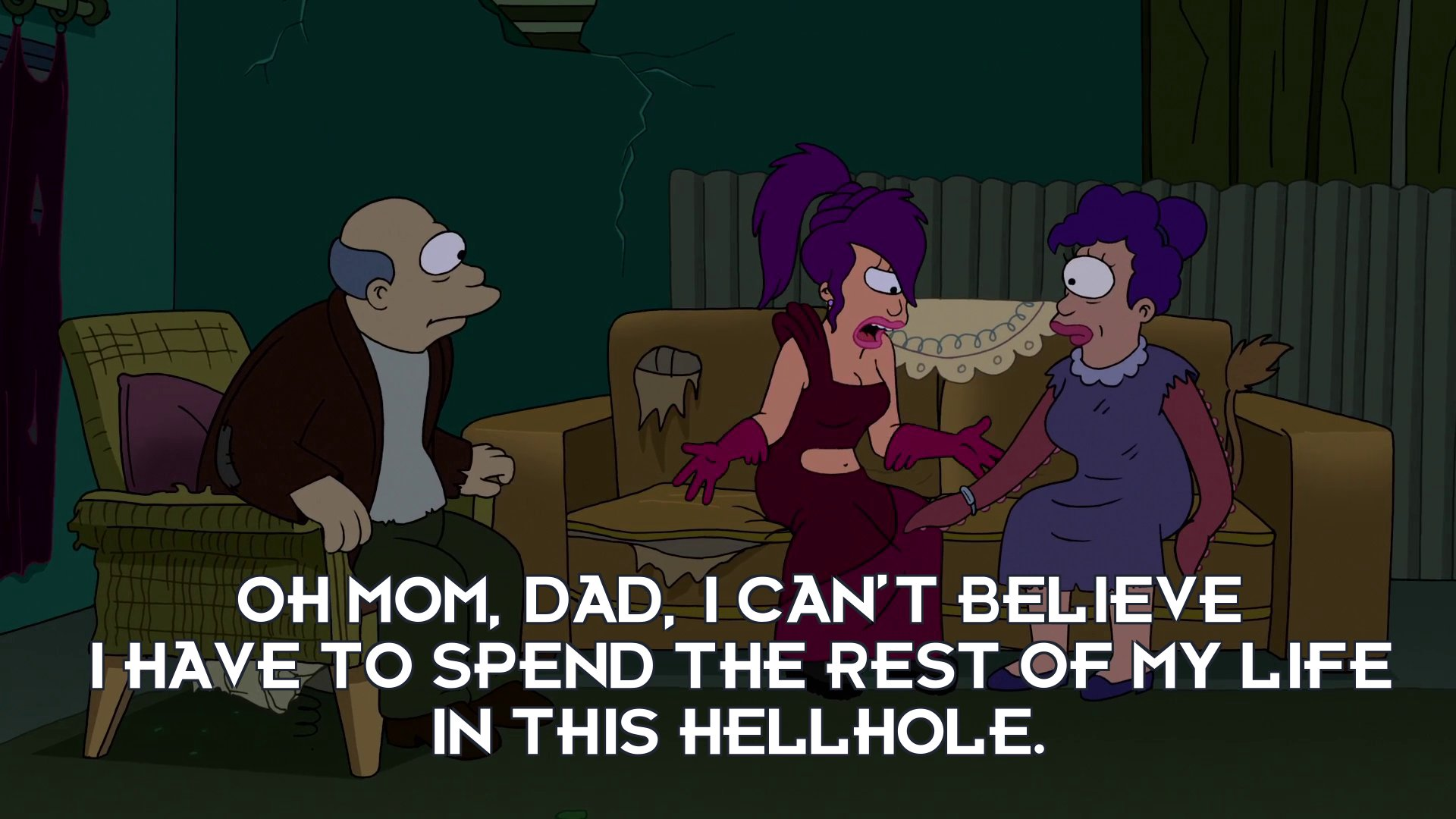 Turanga Leela: Oh Mom, Dad, I can't believe I have to spend the rest of my life in this hellhole.