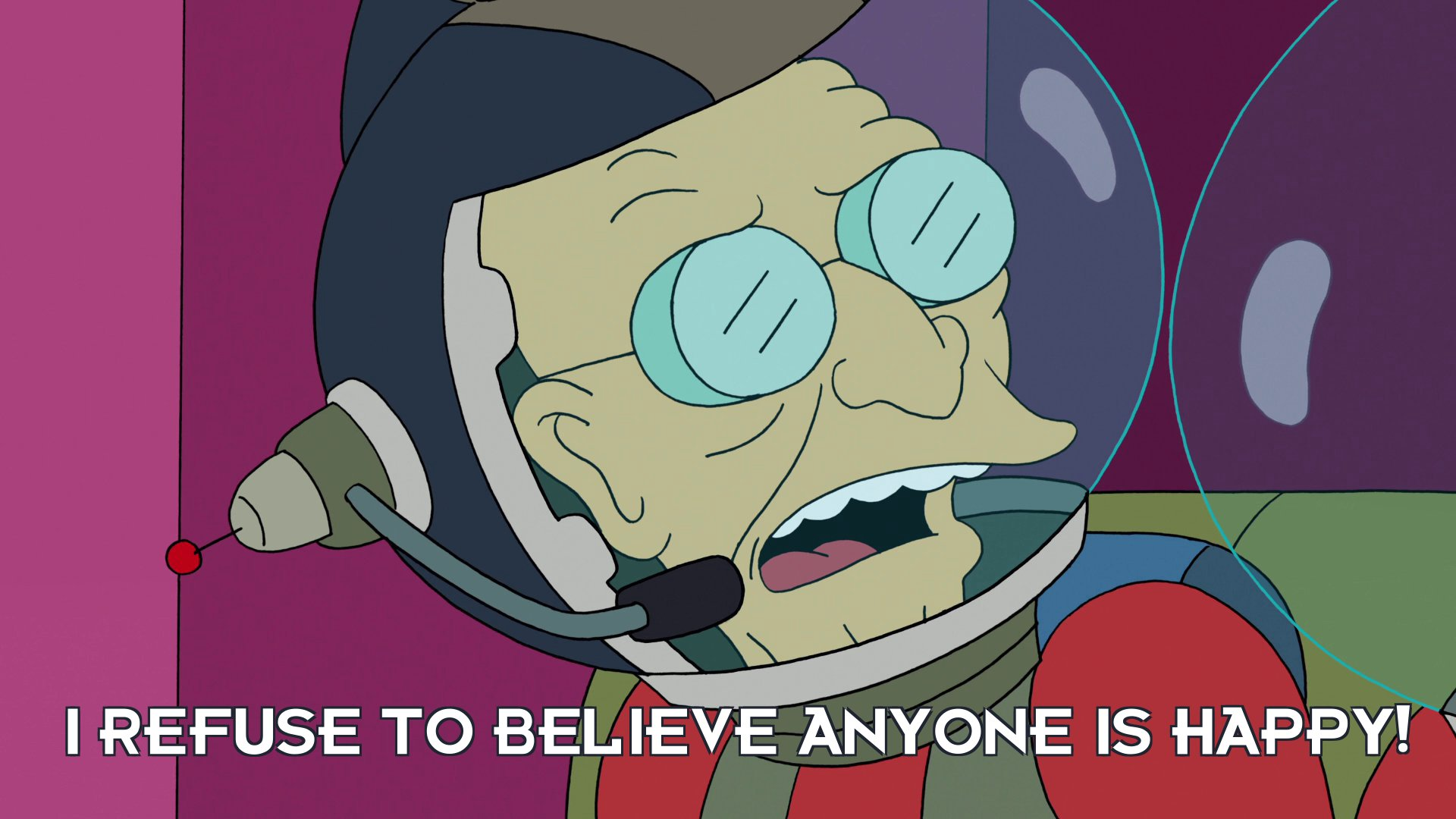 Prof Hubert J Farnsworth: I refuse to believe anyone is happy!