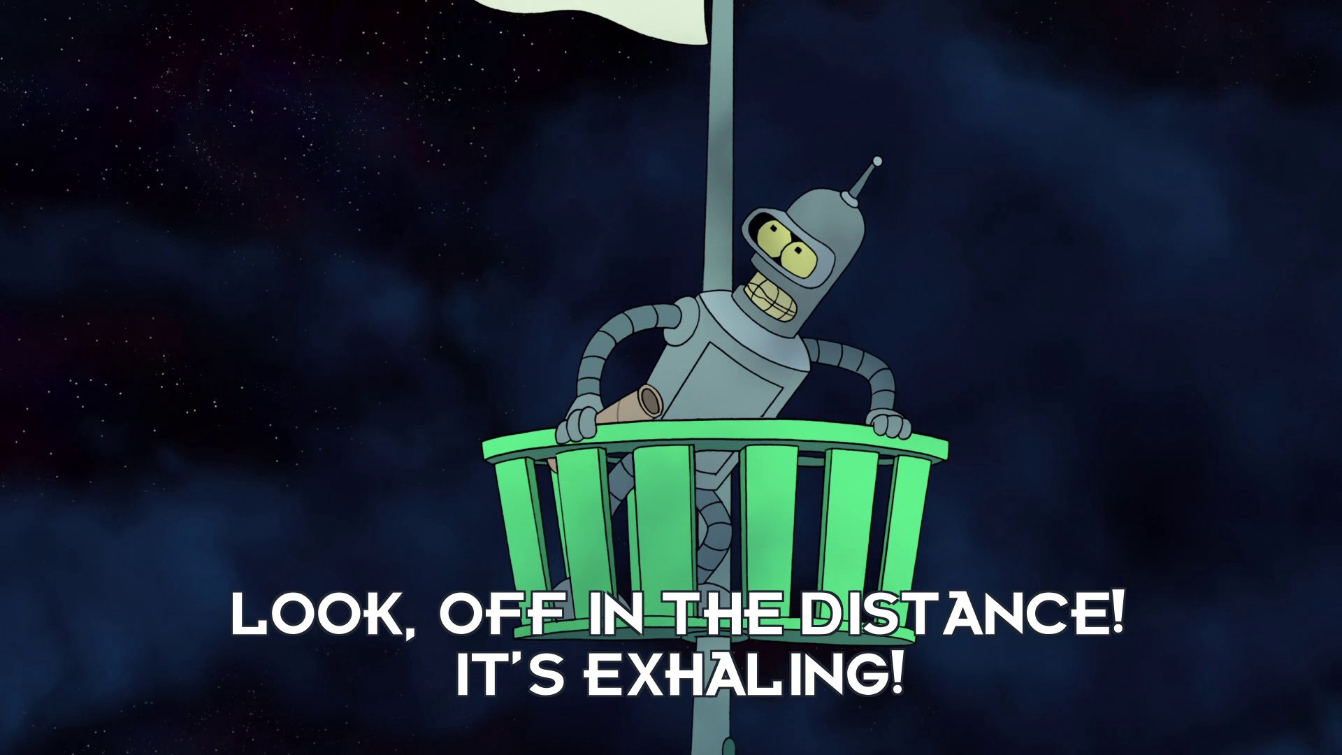 Bender Bending Rodriguez: Look, off in the distance! It's exhaling!