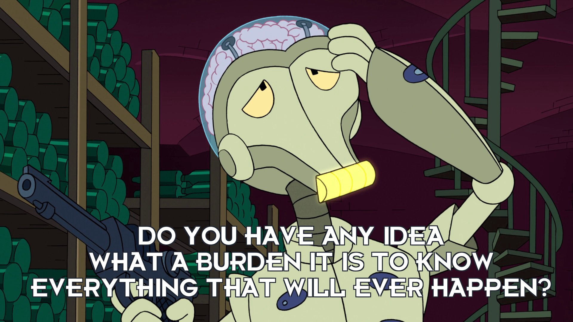 Pickles: Do you have any idea what a burden it is to know everything that will ever happen?