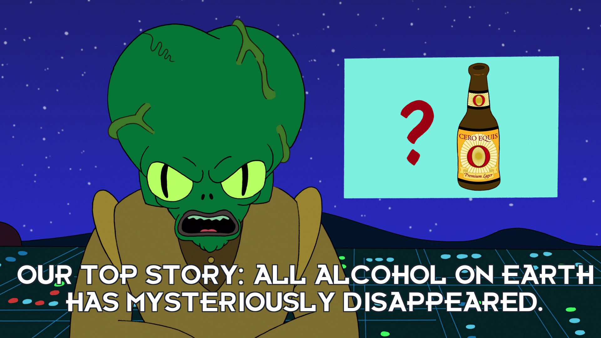 Morbo: Our top story: All alcohol on Earth has mysteriously disappeared.