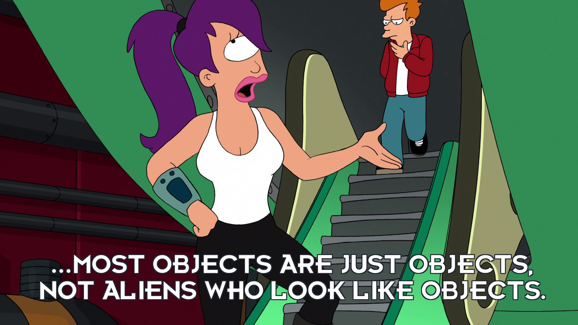 Turanga Leela: ...most objects are just objects, not aliens who look like objects.