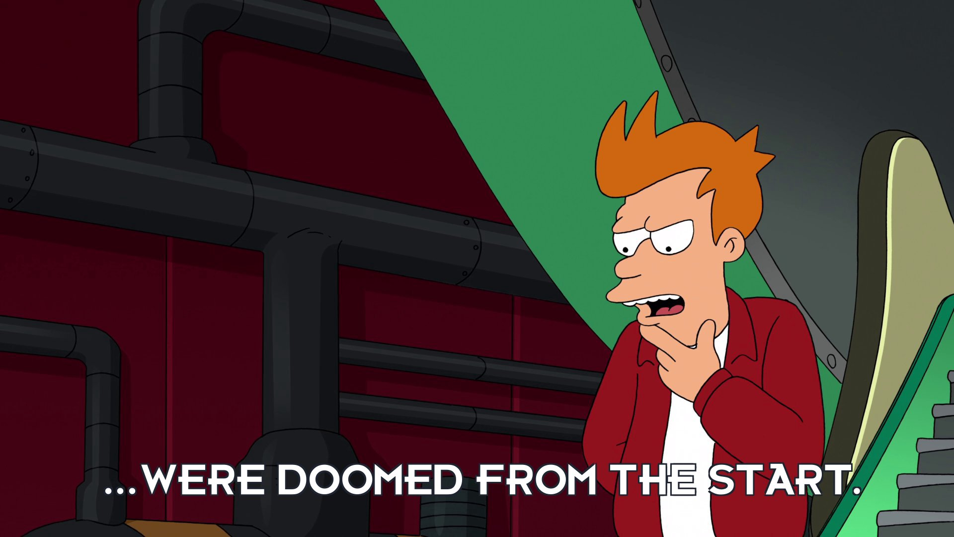 Philip J Fry: ...were doomed from the start.