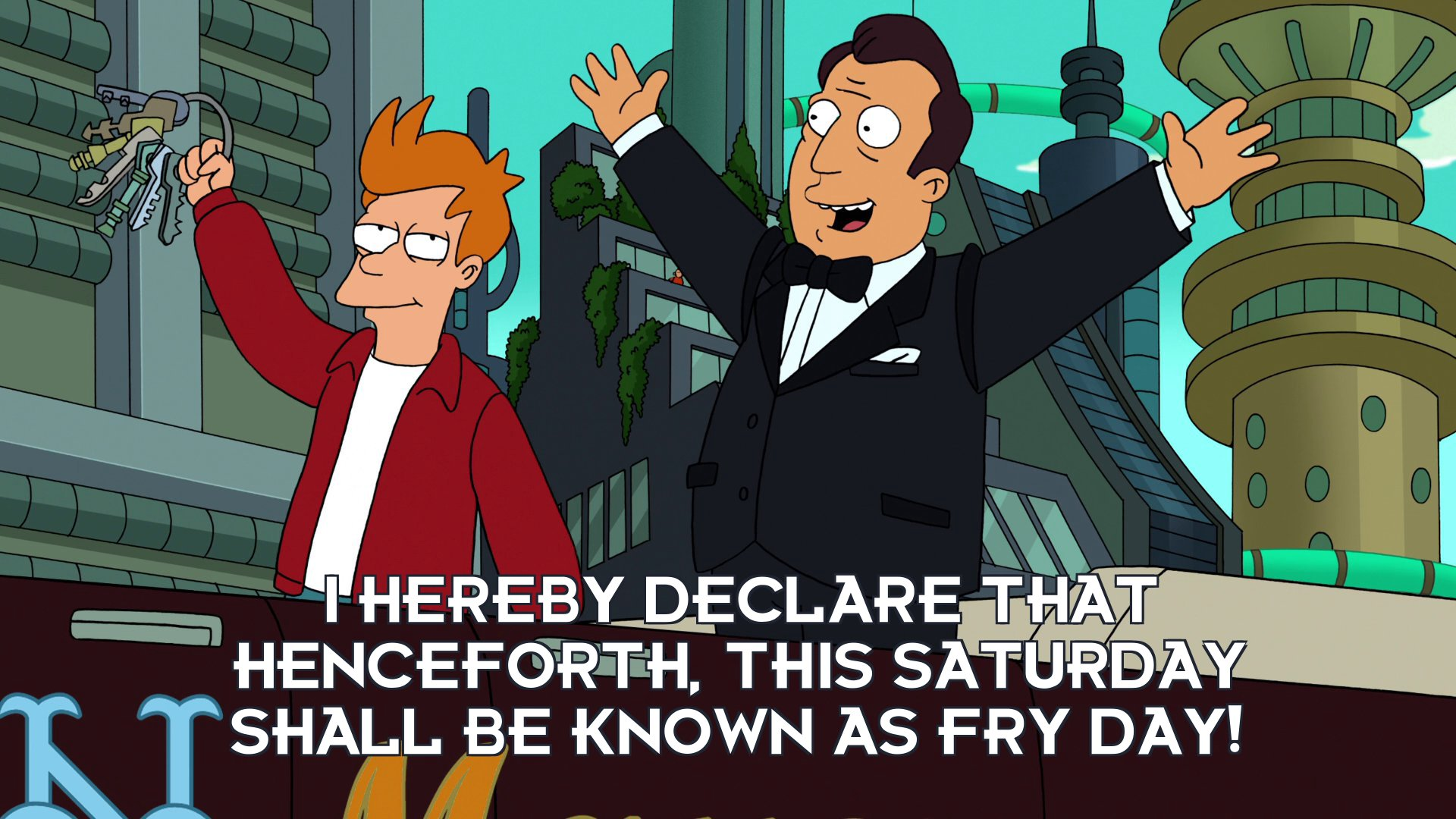 Mayor C Randall Poopenmeyer: I hereby declare that henceforth, this Saturday shall be known as Fry Day!