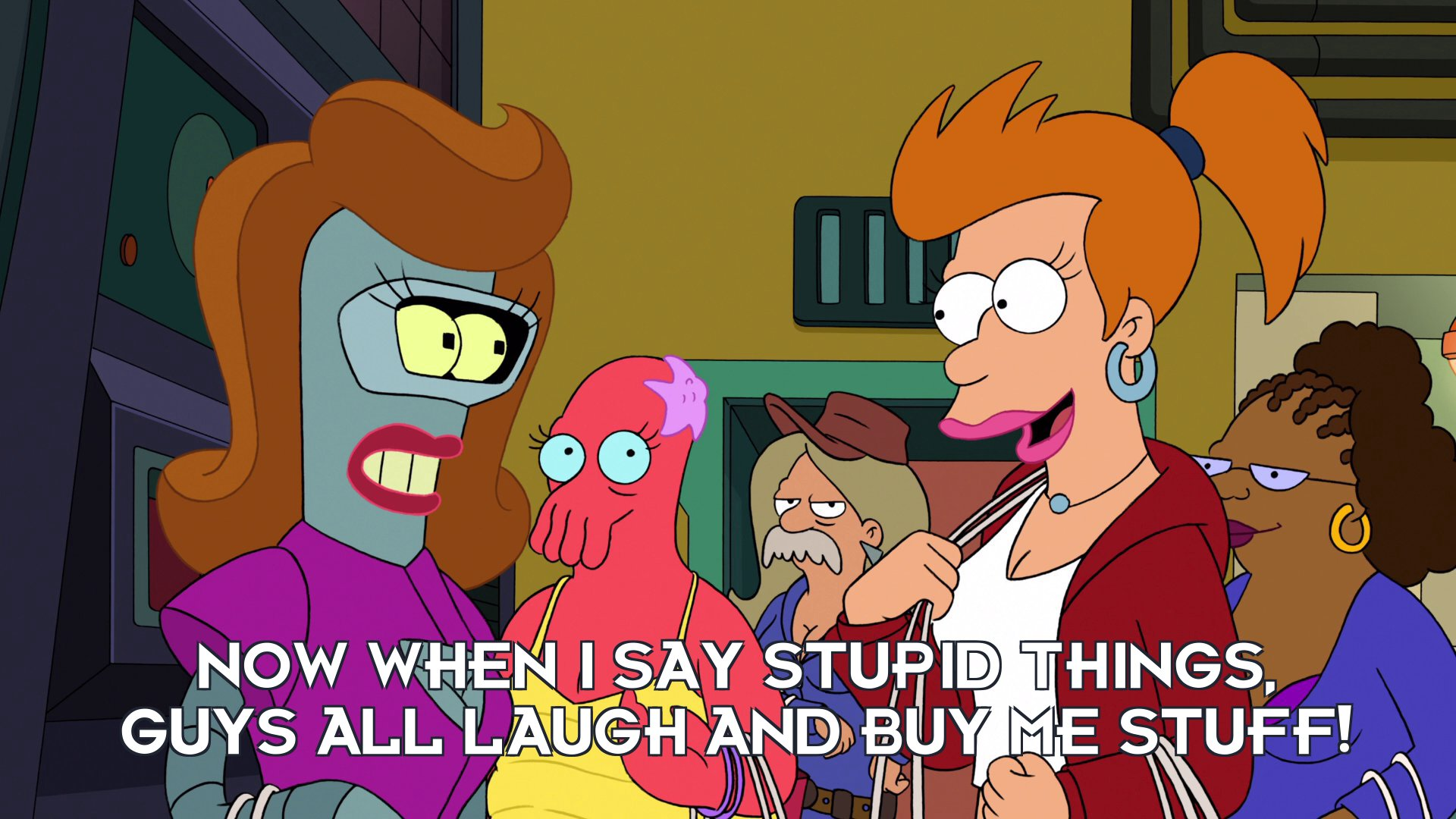 Female Philip J Fry: Now when I say stupid things, guys all laugh and buy me stuff!