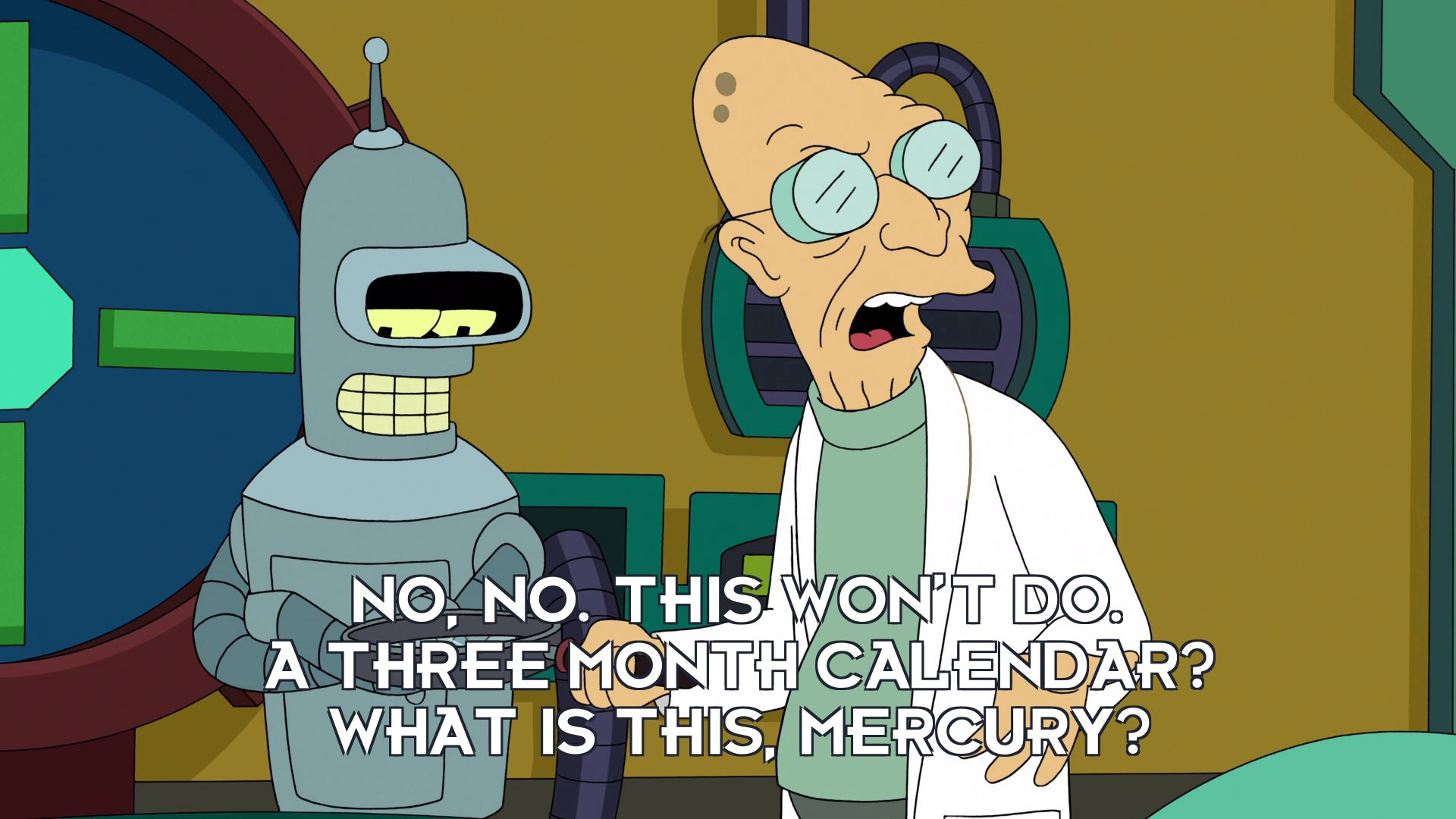 Prof Hubert J Farnsworth: No, no. This won't do. A three month calendar? What is this, Mercury?