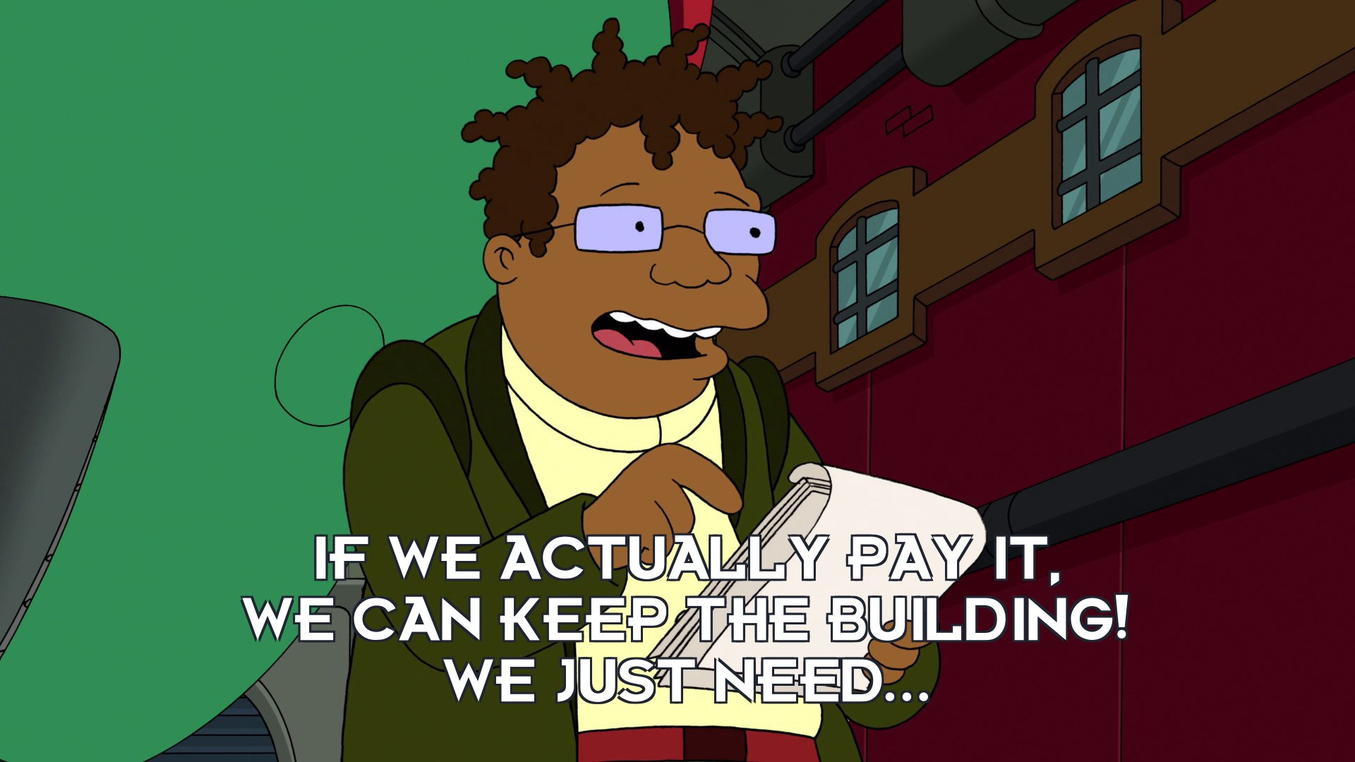 Hermes Conrad: If we actually pay it, we can keep the building! We just need...