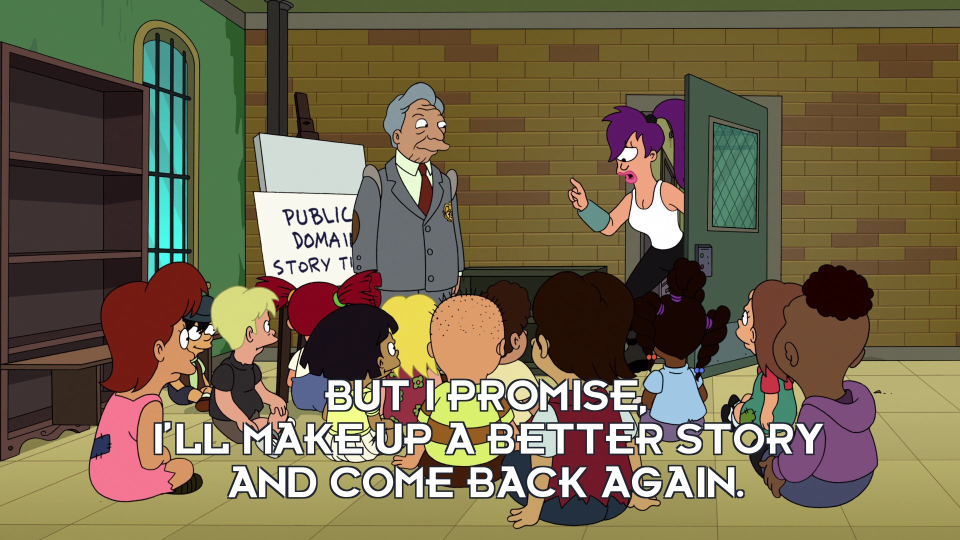 Turanga Leela: But I promise, I'll make up a better story and come back again.
