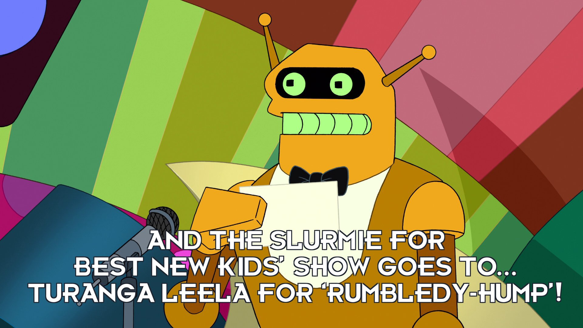 Calculon: And the Slurmie for Best New Kids' Show goes to... Turanga Leela for 'Rumbledy-Hump'!