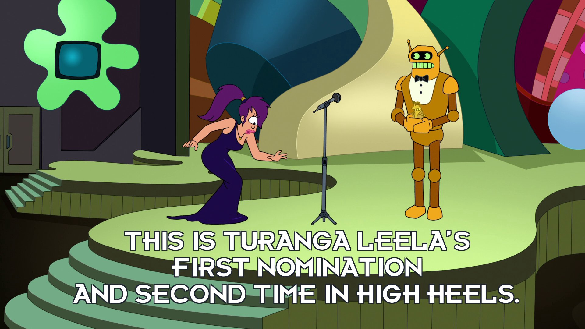 Announcer: This is Turanga Leela's first nomination and second time in high heels.