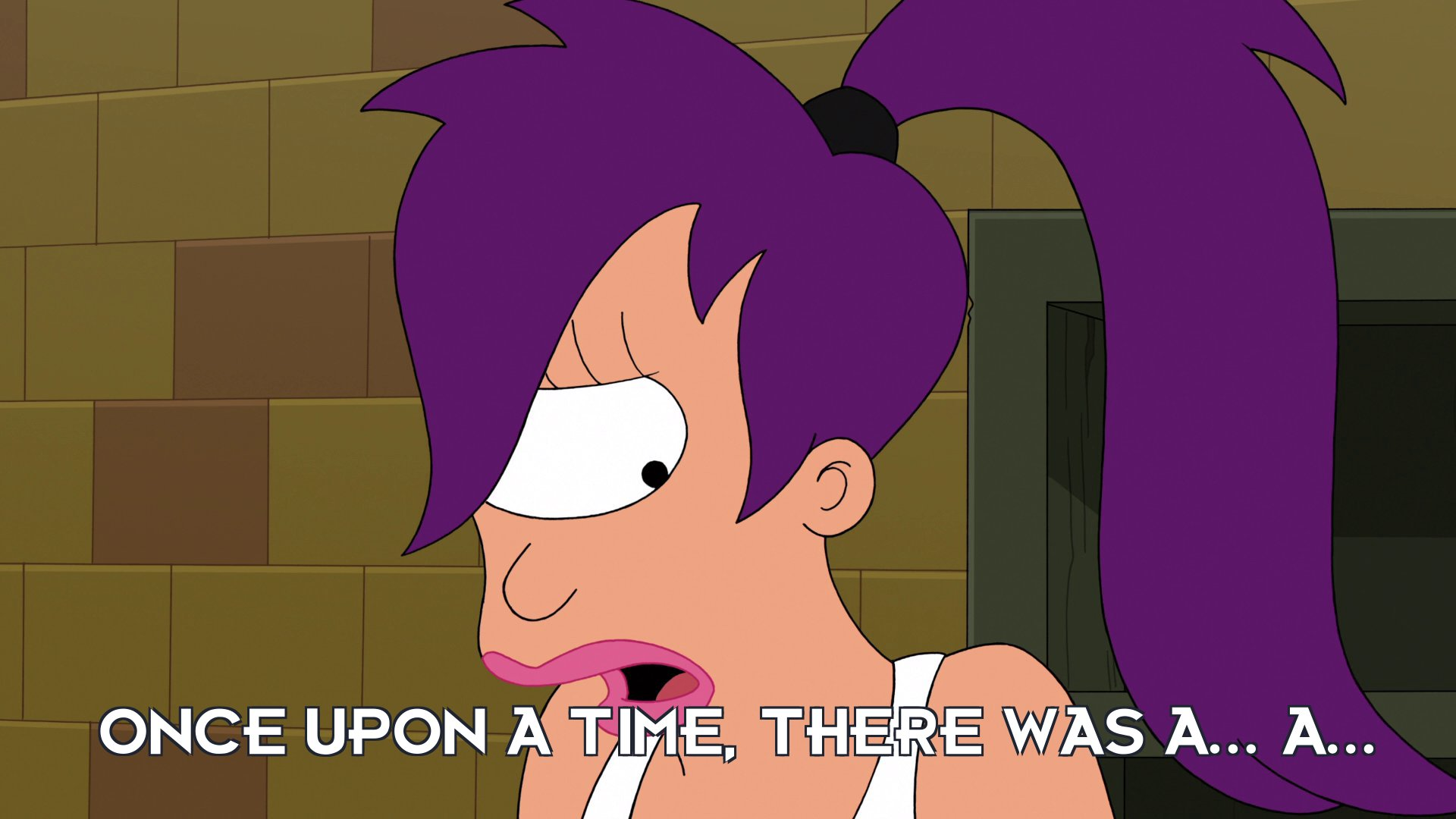 Turanga Leela: Once upon a time, there was a... a...