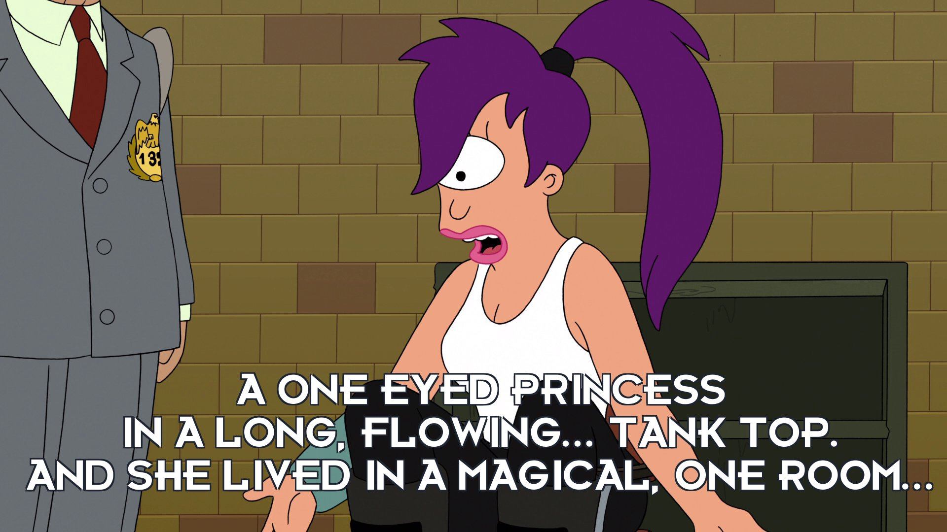 Turanga Leela: A one eyed princess in a long, flowing... tank top. And she lived in a magical, one room...