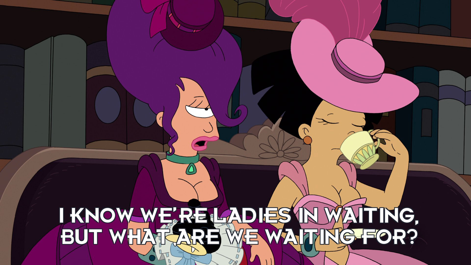 Turanga Leela: I know we're ladies in waiting, but what are we waiting for?