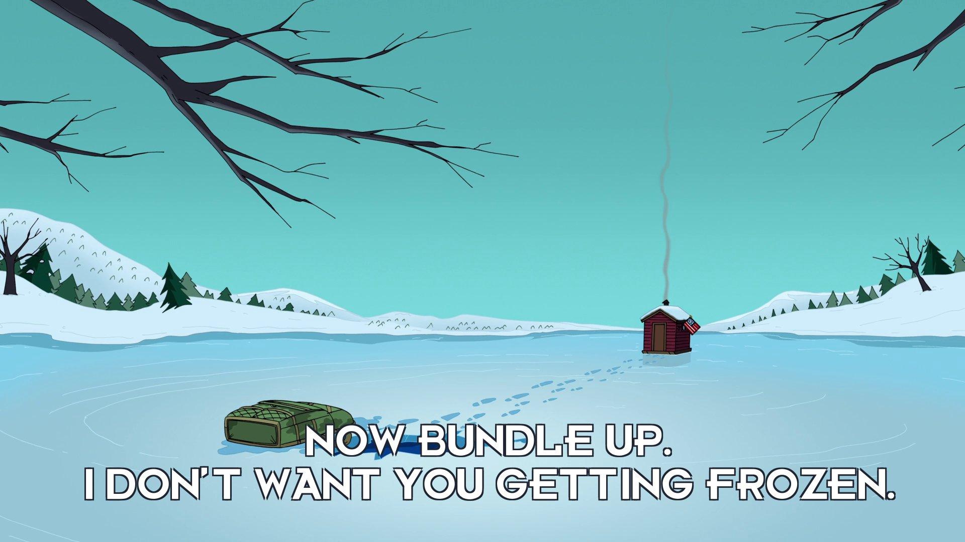 Yancy Fry Sr: Now bundle up. I don't want you getting frozen.