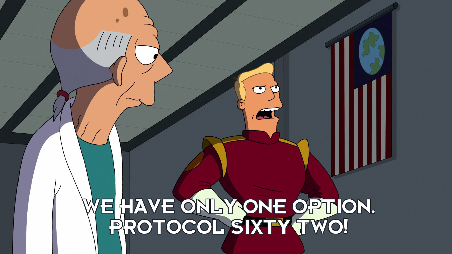 Zapp Brannigan: We have only one option. Protocol sixty two!