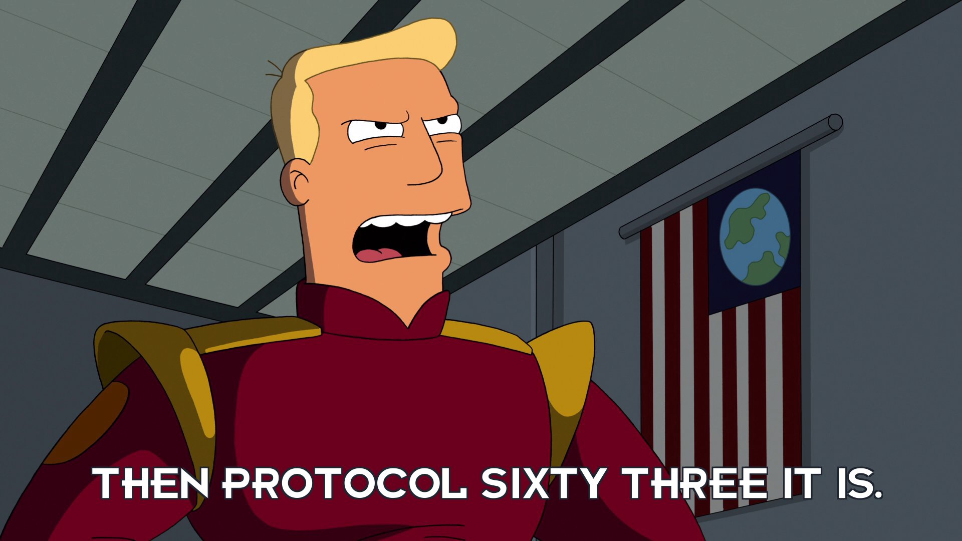 Zapp Brannigan: Then protocol sixty three it is.
