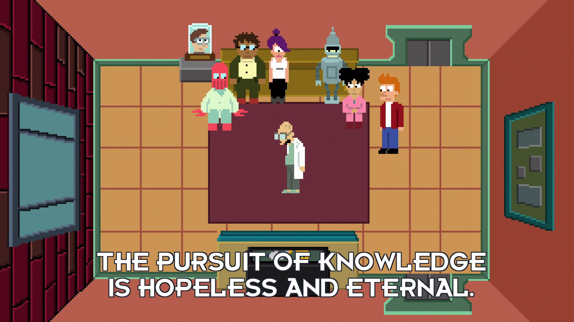 Prof Hubert J Farnsworth: The pursuit of knowledge is hopeless and eternal.