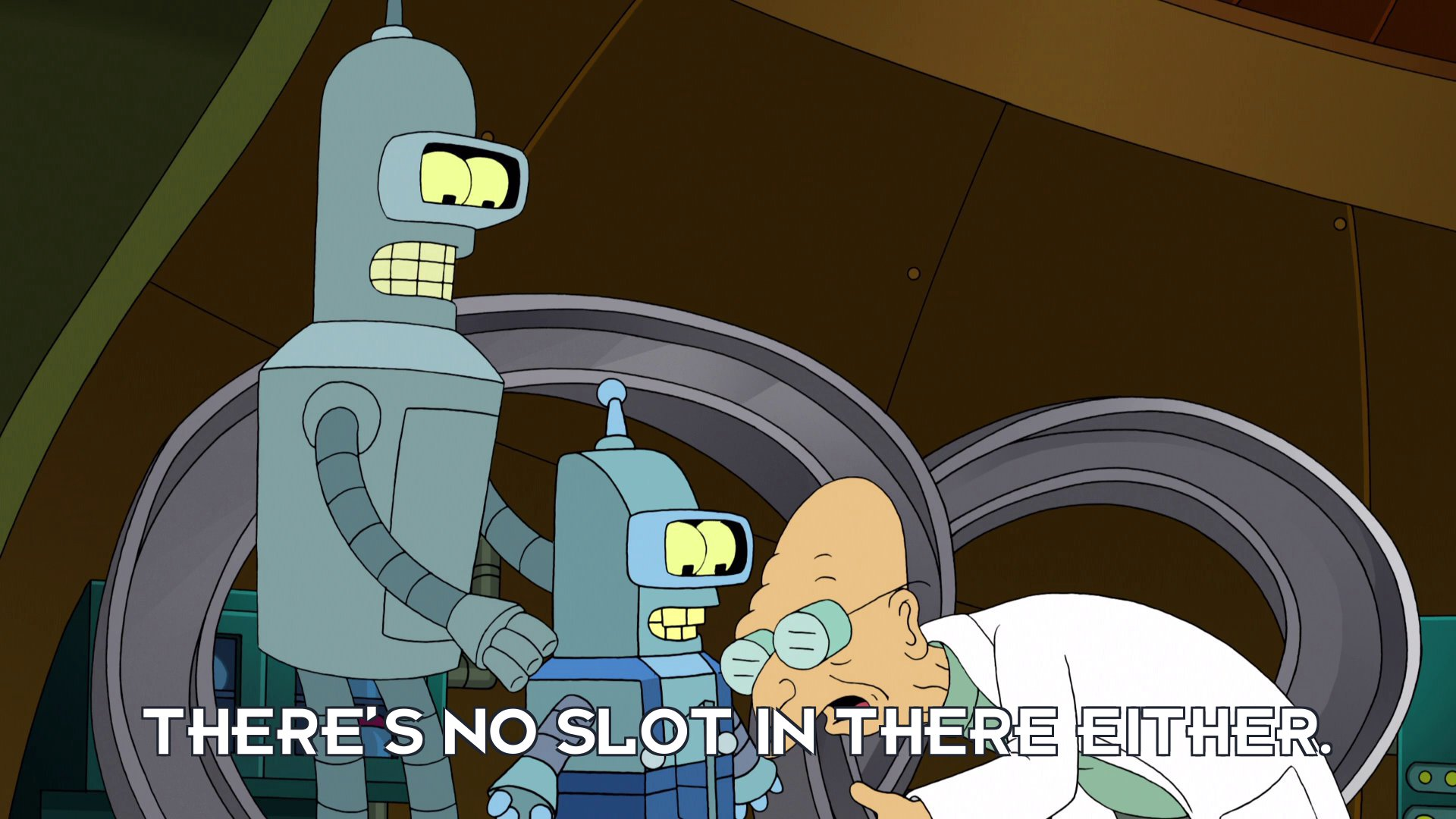Prof Hubert J Farnsworth: There's no slot in there either.