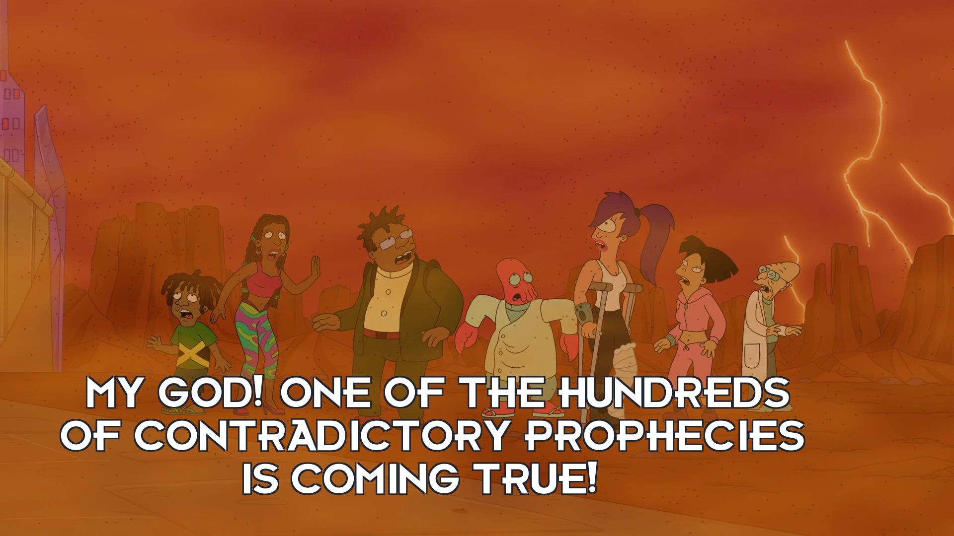 Hermes Conrad: My god! One of the hundreds of contradictory prophecies is coming true!
