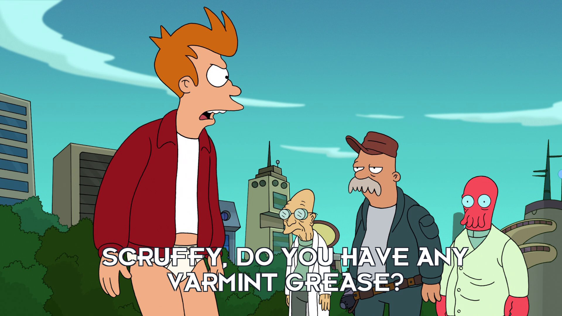 Philip J Fry: Scruffy, do you have any varmint grease?