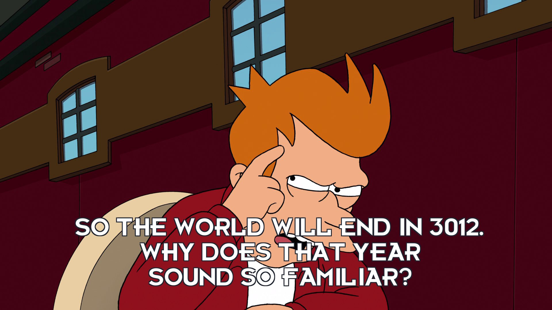 Philip J Fry: So the world will end in 3012. Why does that year sound so familiar?