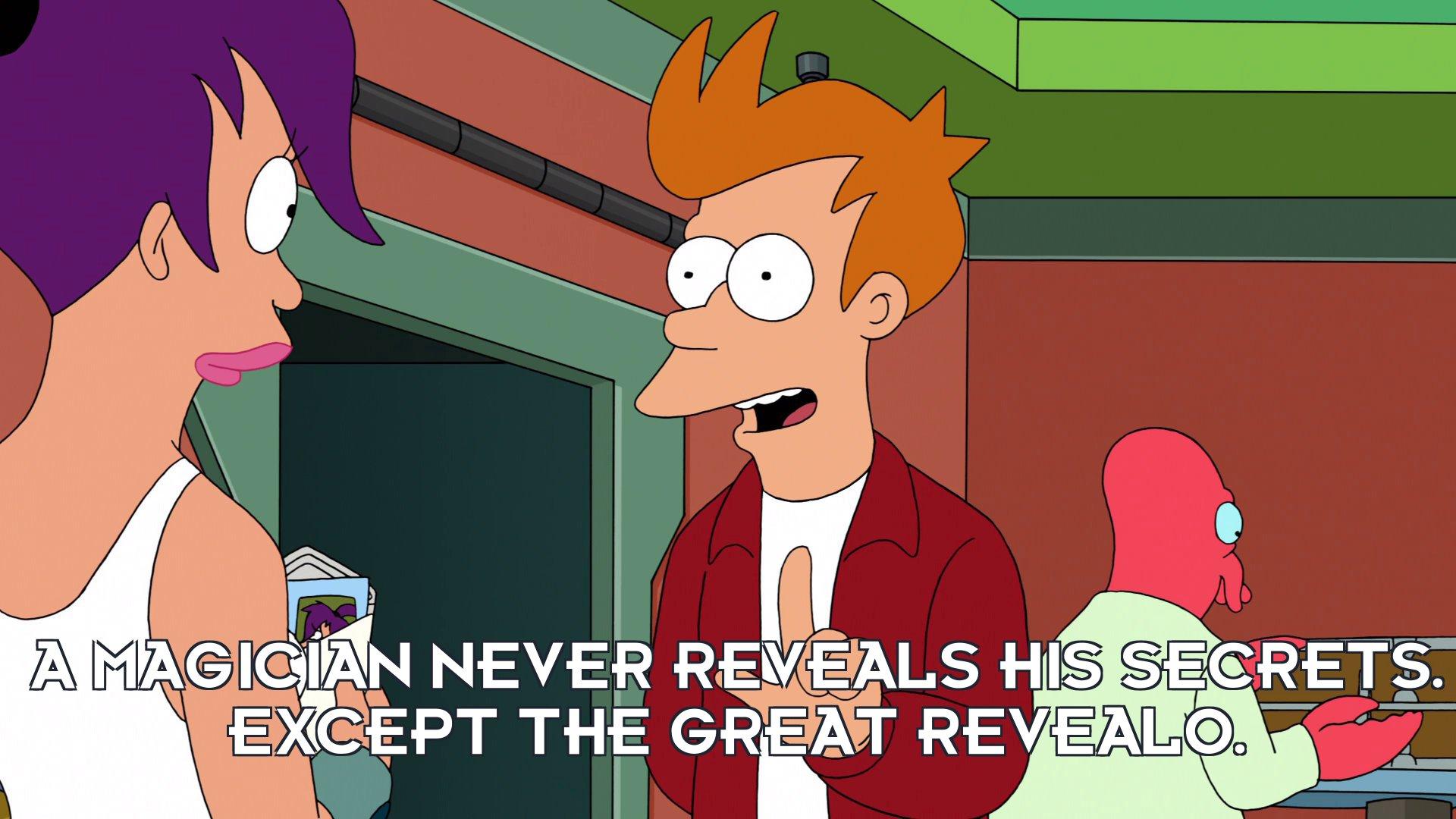 Philip J Fry: A magician never reveals his secrets. Except the Great Revealo.