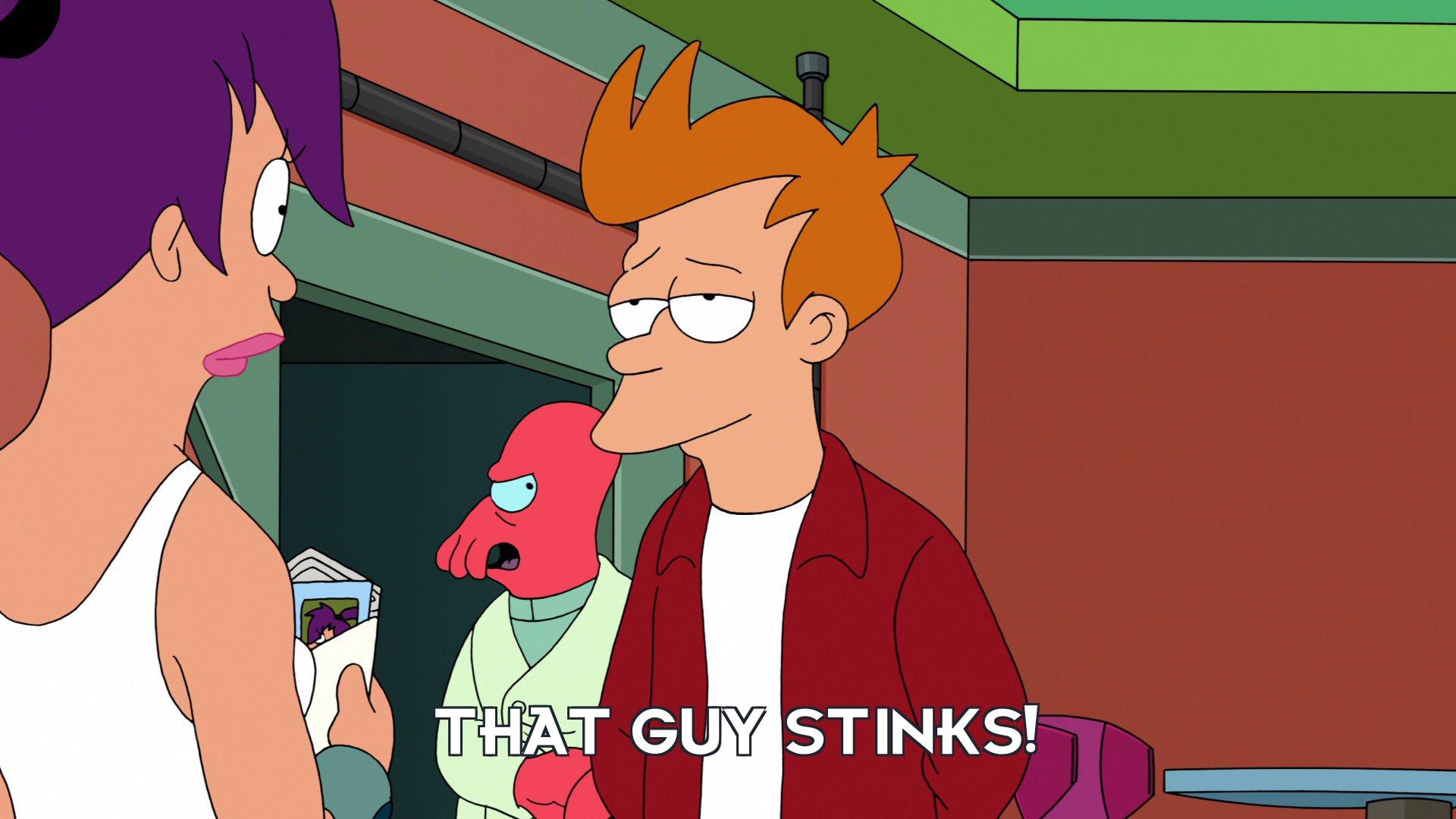 Dr John A Zoidberg: That guy stinks!