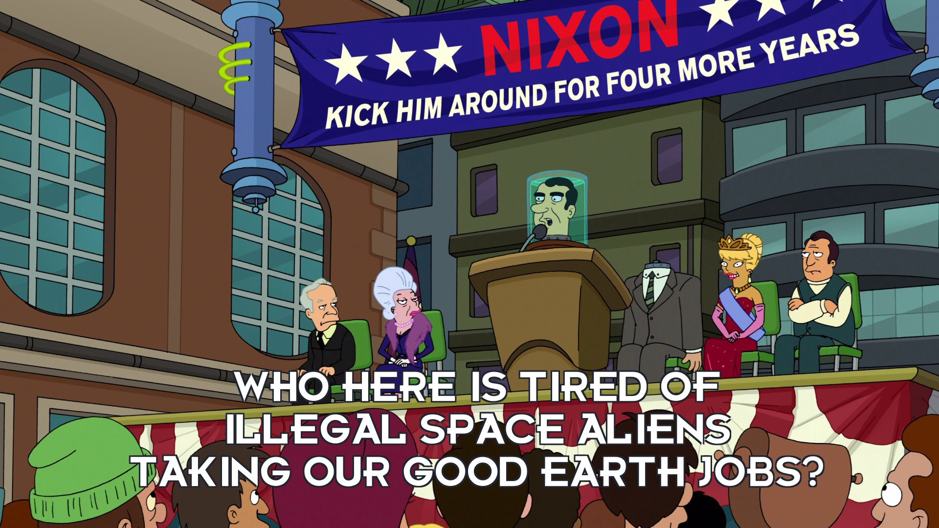 Richard Nixon's head: Who here is tired of illegal space aliens taking our good Earth jobs?
