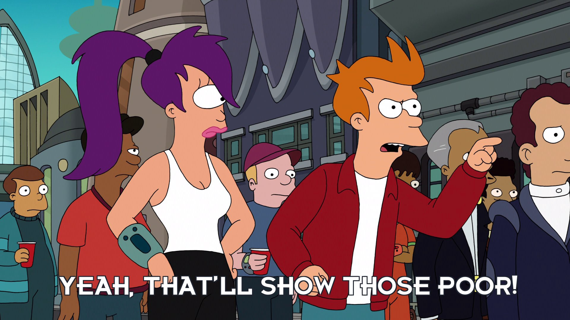 Philip J Fry: Yeah, that'll show those poor!