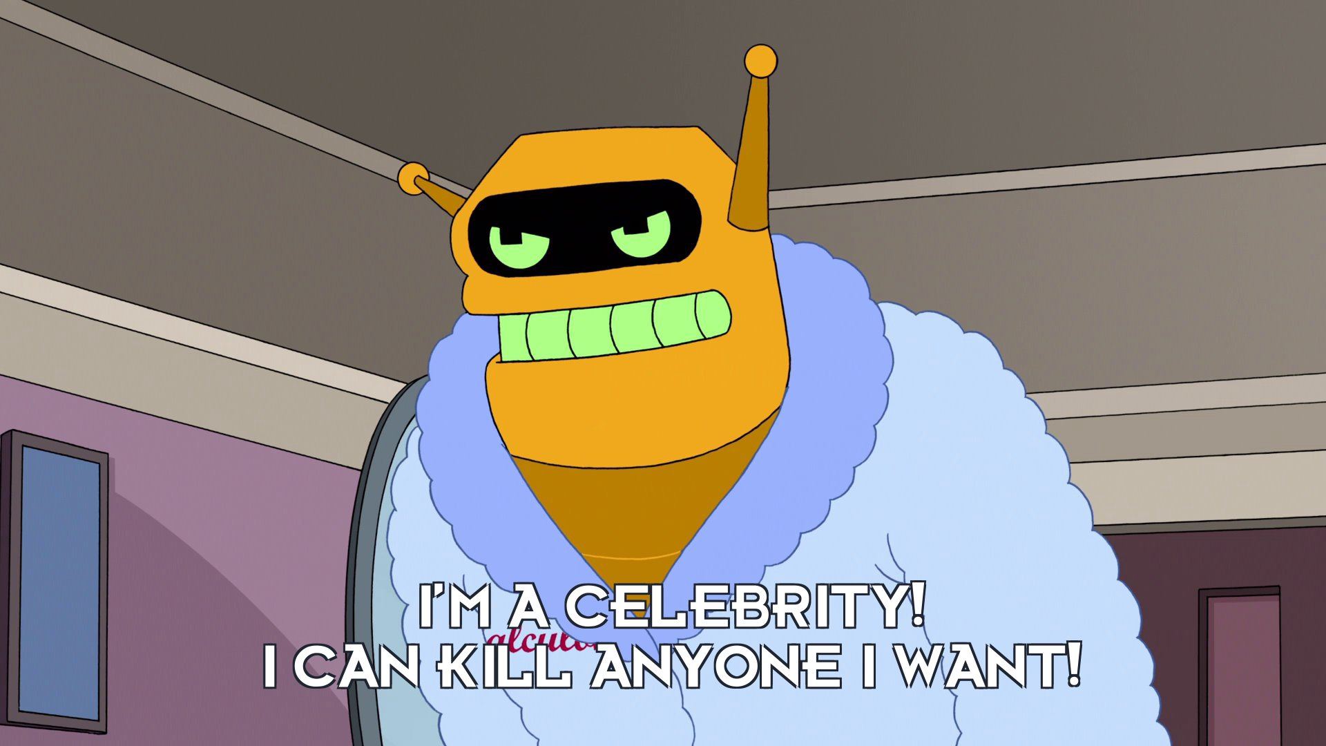 Calculon: I'm a celebrity! I can kill anyone I want!