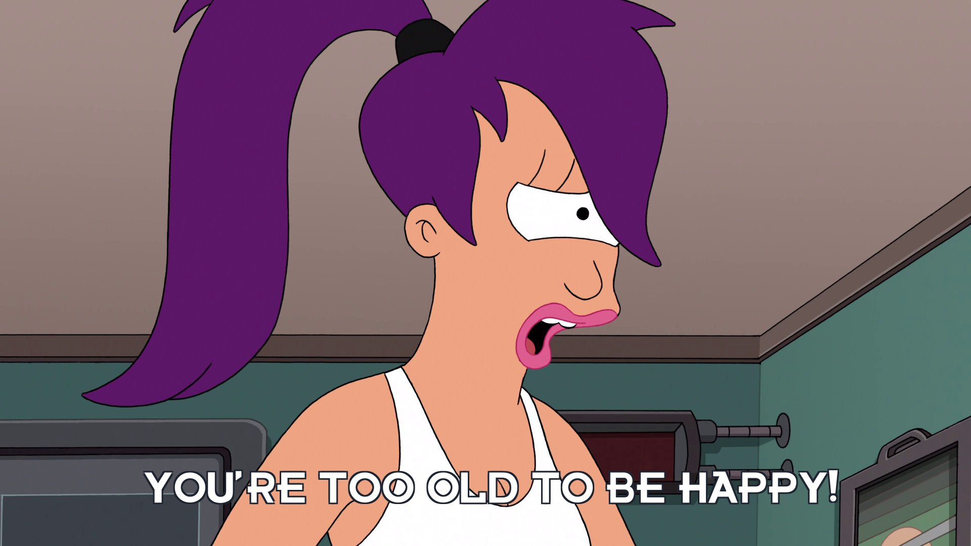 Turanga Leela: You're too old to be happy!