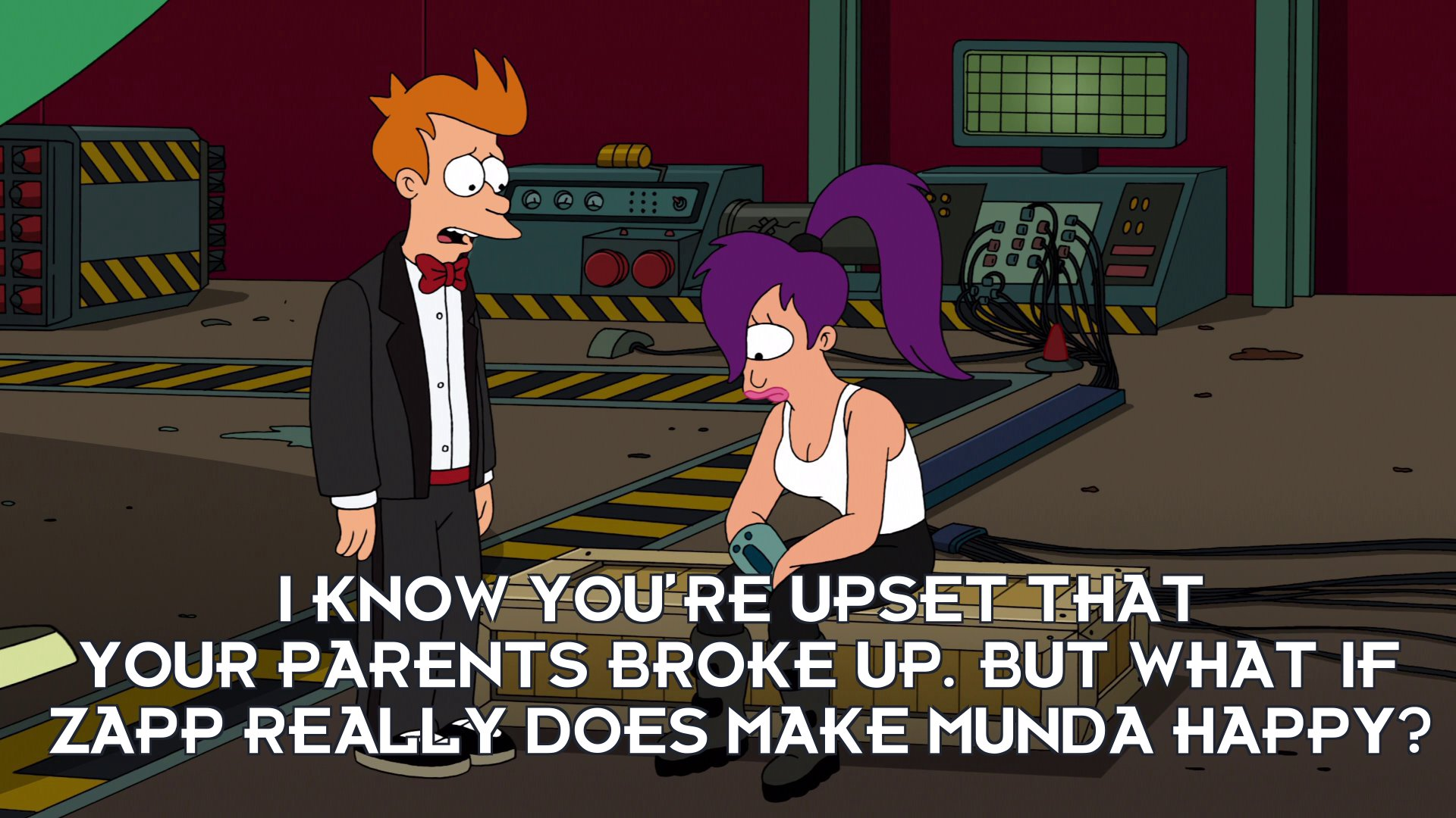 Philip J Fry: I know you're upset that your parents broke up. But what if Zapp really does make Munda happy?